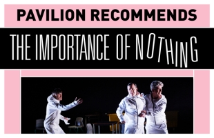 Pavilion Recommends: The Importance of Nothing