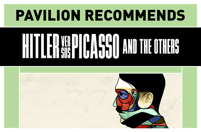 Pavilion Recommends: Hitler versus Picasso and the Others