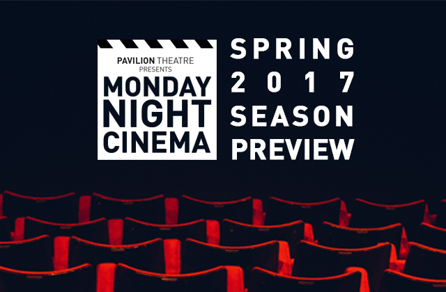 Monday Night Cinema Spring 2017 Season Preview